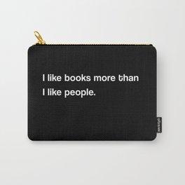 I like books more than I like people (black) Carry-All Pouch