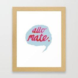 Allo Mate! Framed Art Print
