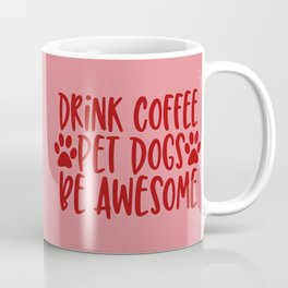 Drink Coffee, Pet Dogs, Be Awesome, Quote Coffee Mug