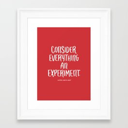 Consider Everything An Experiment Framed Art Print