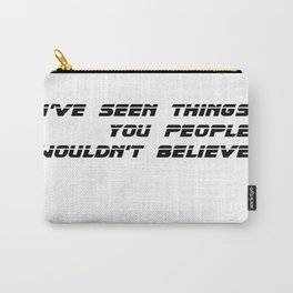 I've seen things you people wouldn't believe. Carry-All Pouch
