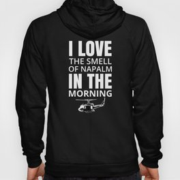 I love the smell of Napalm in the morning Hoody