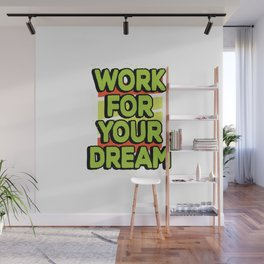 Work for your dream Wall Mural