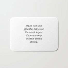 Never let a bad situation bring out the worst in you Bath Mat
