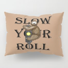 Slow Your Roll Pillow Sham