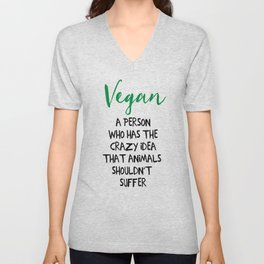 A PERSON WHO HAS THE CRAZY IDEA THAT ANIMALS SHOULDN'T SUFFER vegan quote Unisex V-Neck