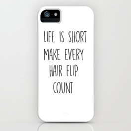 Life is short make every hair flip count iPhone Case