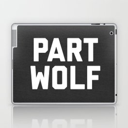 Part Wolf Funny Quote Laptop & iPad Skin