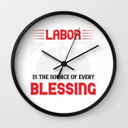 Labor is the source of every blessing Wall Clock