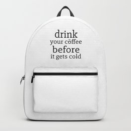 Drink your coffeee before it gets cold Backpack