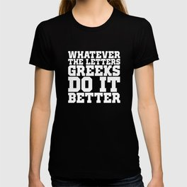 Whatever the Letters Greeks Do It Better College T-Shirt T-shirt