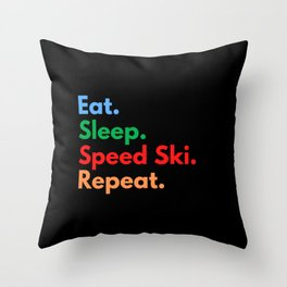Eat. Sleep. Speed Ski. Repeat. Throw Pillow