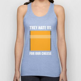 They Hate Us For Our Cheese Unisex Tank Top