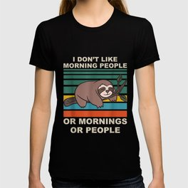 I dont like morning people or morning or people Sloth T-shirt