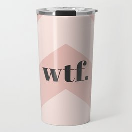 WTF Chevron Travel Mug