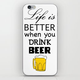Life is better when you drink beer iPhone Skin