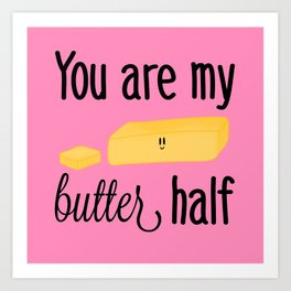 You are my butter half Art Print