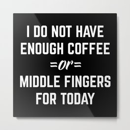 Coffee & Middle Fingers Funny Quote Metal Print