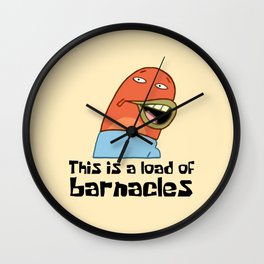 This Is A Load Of Barnacles Wall Clock
