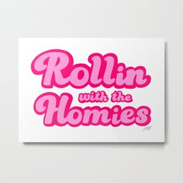 Rollin With The Homies Metal Print