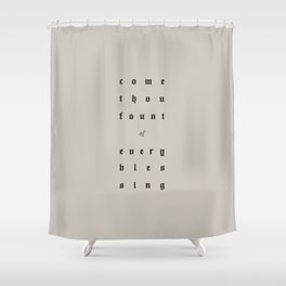 Come Thou Fount Shower Curtain