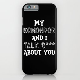 My Komondor And I Talk S*** About You iPhone Case