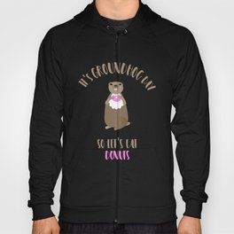 It's Groundhog Day So Let's Eat Donuts Hoody