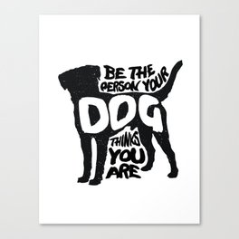 Be the person your dog thinks you are - Labrador Canvas Print