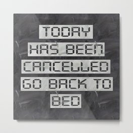 Today has been cancelled - on chalk Metal Print