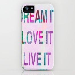 Dream it, Live it, Love it iPhone Case