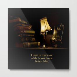 I hope to read most of the books I own before I die. Metal Print