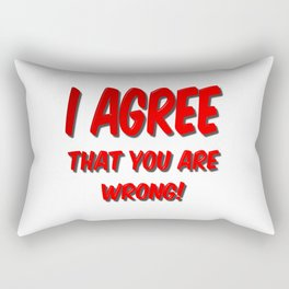 I Agree That You Are Wrong Rectangular Pillow