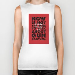 Now is not the time to talk about gun control. Biker Tank