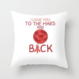 I Love You To The Mars And Back Throw Pillow