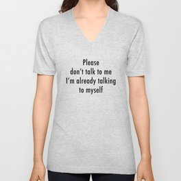 Please don't talk to me I'm already talking to myself Unisex V-Neck