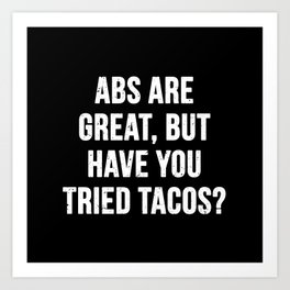 Abs are great, but have you tried tacos? (White Text) Art Print