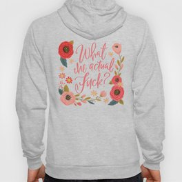 Pretty Sweary: What the Actual Fuck? Hoody