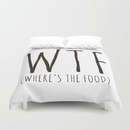 WTF - Where's The Food? Duvet Cover