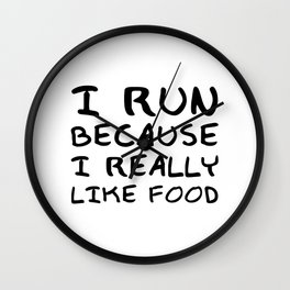 """I Run Because I Really Like Food"" Funny Quote Wall Clock"