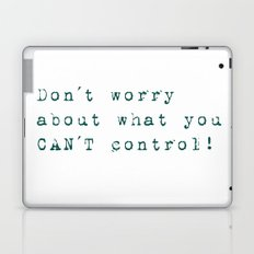 Don´t worry about- what you can´t control - Wise Saying on #Society6 Laptop & iPad Skin