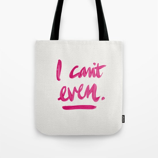 I Can't Even – Pink Ink Tote Bag