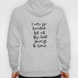 I Am So Excited For All The Good Things to Come black-white typography design poster home wall decor Hoody