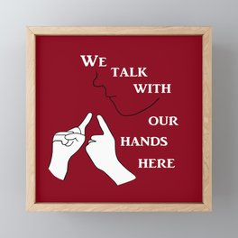 We Talk with our Hands Here Framed Mini Art Print