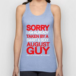 sorry i am already taken by a smart sexy august guy and yes he bought me this shirt Unisex Tank Top
