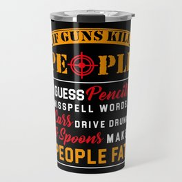 If Guns Kill People Design For Gun Lovers graphic Travel Mug