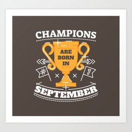 Champions are Born in September Art Print