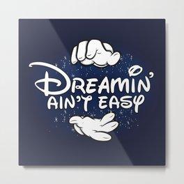 Dreamin' Ain't Easy Metal Print