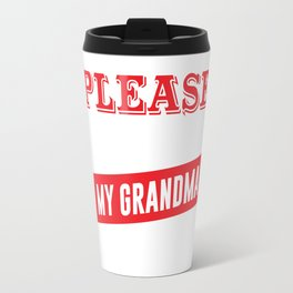 I'm Easy to Please as Long as I Have My Grandma T-shirt Travel Mug