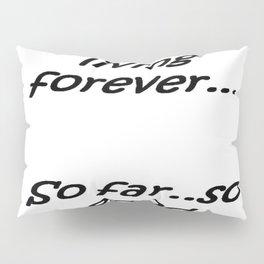 I Plan on Living Forever So Far So Good Pillow Sham