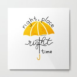 Right place, rigth time Metal Print